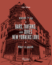 Bars, Taverns, and Dives New Yorkers Love Written by John Tebeau