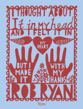 I Thought About It in My Head and I Felt It in My Heart but I Made It with My Hands Written by Rob Ryan