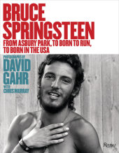 Bruce Springsteen Foreword by Maureen Orth, Contribution by Chris Murray, Photographed by David Gahr