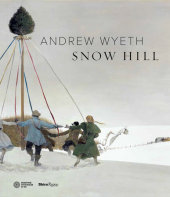 Andrew Wyeth's Snow Hill Foreword by Thomas Padon, Text by James H. Duff