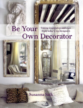 Be Your Own Decorator Written by Susanna Salk