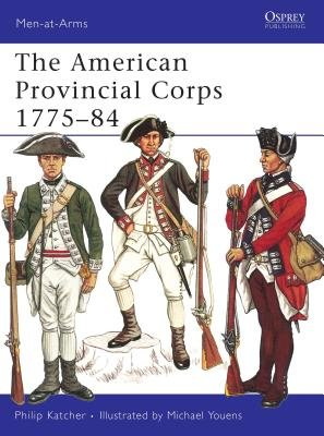 The American Provincial Corps 1775-84 by