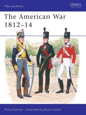 The American War 1812-14 by Philip Katcher