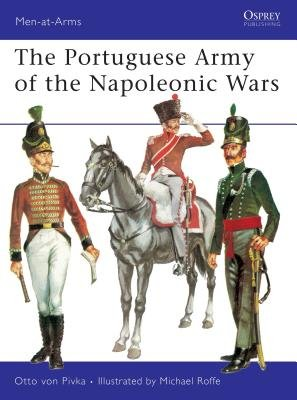 The Portuguese Army of the Napoleonic Wars by Otto Pivka