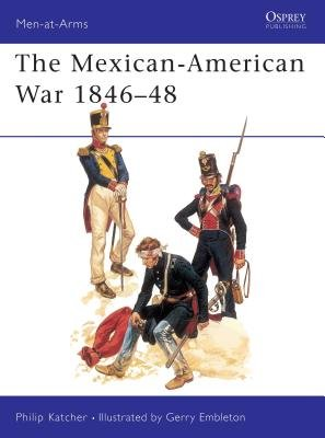 The Mexican-American War 1846-48 by Philip Katcher