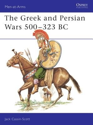 The Greek and Persian Wars 500-323 BC by Jack Cassin-Scott