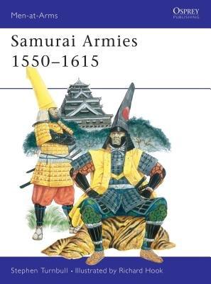 Samurai Armies 1550-1615 by Stephen Turnbull