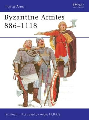 Byzantine Armies 886-1118 by Ian Heath