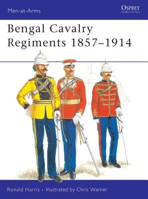 Bengal Cavalry Regiments 1857-1914 by Ronald Harris