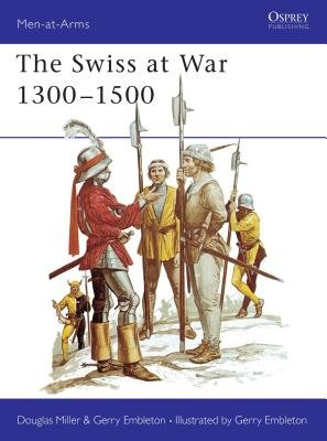 The Swiss at War 1300-1500 by Douglas Miller