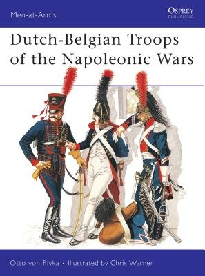 Dutch-Belgian Troops of the Napoleonic Wars by Otto Pivka