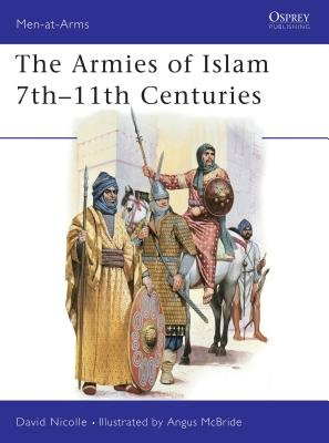 The Armies of Islam 7th-11th Centuries by