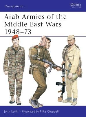 Arab Armies of the Middle East Wars 1948-73 by