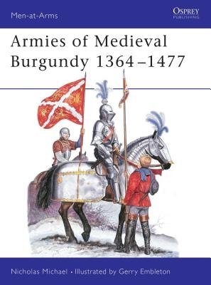 Armies of Medieval Burgundy 1364-1477 by