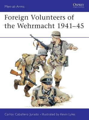 Foreign Volunteers of the Wehrmacht 1941-45 by Carlos Jurado