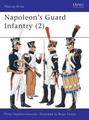 Napoleon's Guard Infantry (2) by Philip Haythornthwaite