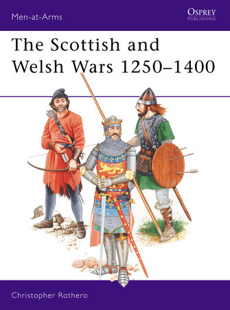 The Scottish and Welsh Wars 1250-1400 by Christopher Rothero