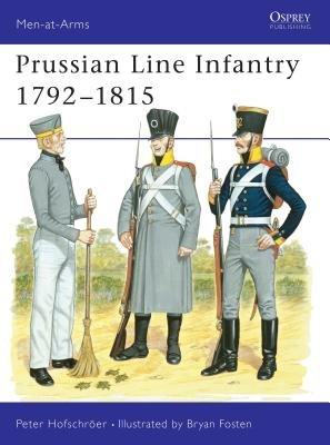 Prussian Line Infantry 1792-1815 by Peter Hofschroer