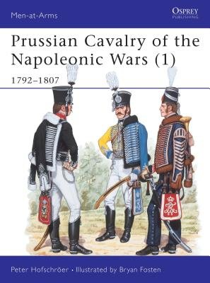 Prussian Cavalry of the Napoleonic Wars (1) by Peter Hofschroer