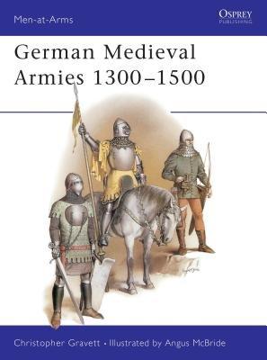 German Medieval Armies 1300-1500 by Christopher Gravett