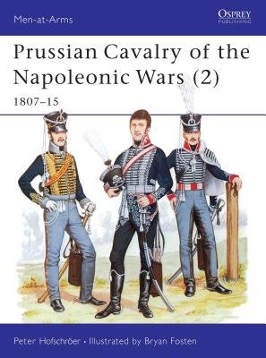 Prussian Cavalry of the Napoleonic Wars (2) by Peter Hofschroer