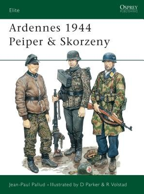 Ardennes 1944 Peiper & Skorzeny by Jean-Paul Pallud