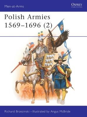 Polish Armies 1569-1696 (2) by Richard Brzezinski
