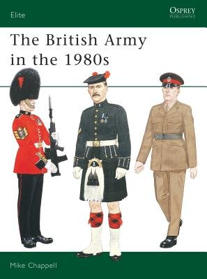 The British Army in the 1980s by Mike Chappell