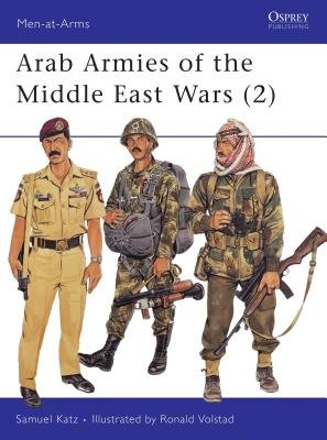 Arab Armies of the Middle East Wars (2) by Sam Katz
