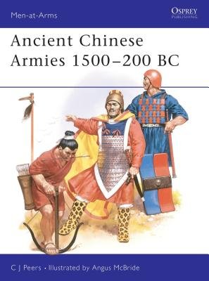 Ancient Chinese Armies 1500-200 BC by C.J. Peers