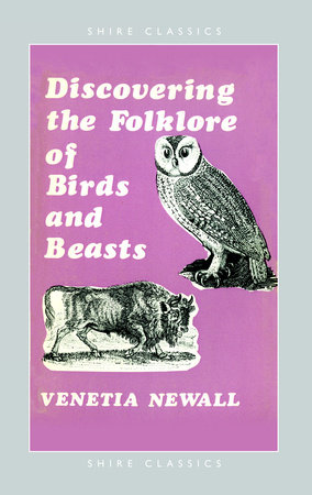 Discovering the Folklore of Birds and Beasts by Venetia Newall