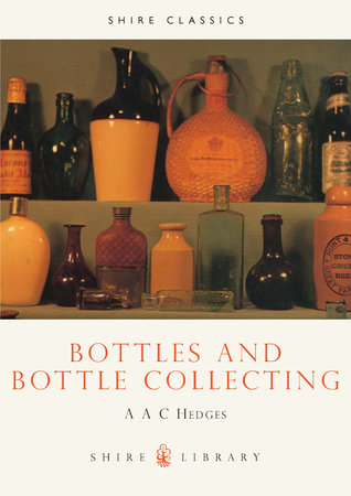 Bottles and Bottle Collecting by A.A.C. Hedges