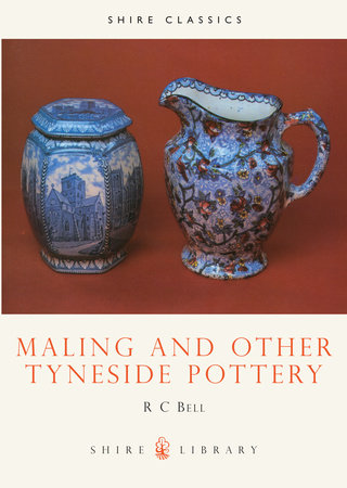 Maling and other Tynside Pottery by R.C. Bell