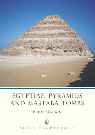 Egyptian Pyramids and Mastaba Tombs by Philip J. Watson