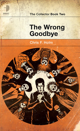 The Wrong Goodbye by Chris F. Holm
