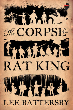 The Corpse-Rat King by Lee Battersby