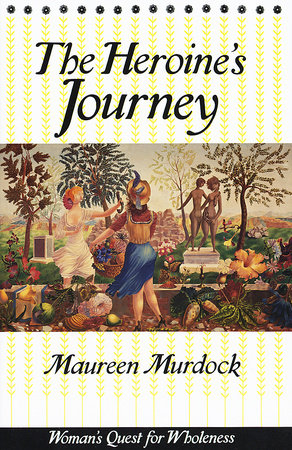 Heroine's Journey by Maureen Murdock