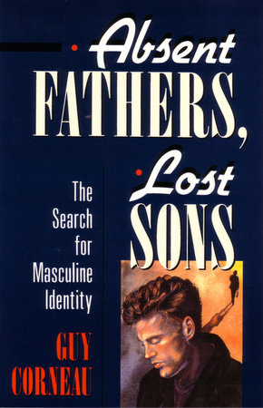 Absent Fathers, Lost Sons by Guy Corneau