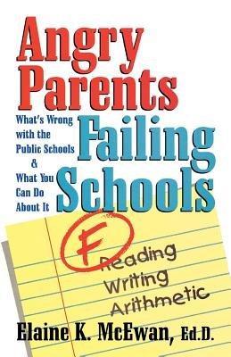 Angry Parents, Failing Schools by Elaine K. McEwan