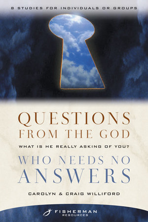 Questions from the God Who Needs No Answers by Craig Williford and Carolyn Williford