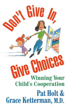 Don't Give In, Give Choices by Patricia Holt and Dr. Grace Ketterman