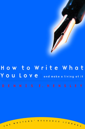 How to Write What You Love and Make a Living at It by Dennis E. Hensley