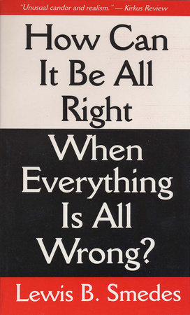 How Can It Be All Right When Everything Is All Wrong? by Lewis B. Smedes