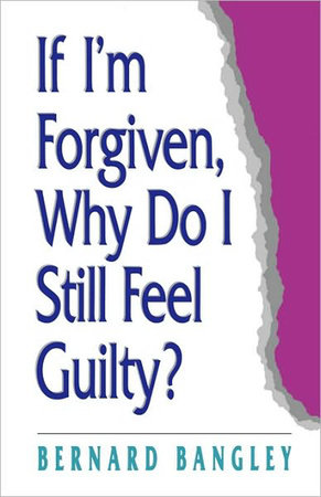 If I'm Forgiven, Why Do I Still Feel Guilty? by