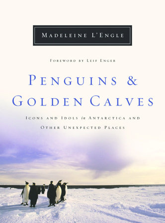 Penguins and Golden Calves by Madeleine L'Engle