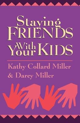 Staying Friends With Your Kids by Kathy Collard Miller