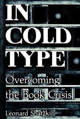 Cover of In Cold Type: Overcoming the Book Crisis
