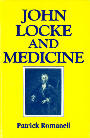 John Locke and Medicine by Patrick Romanell