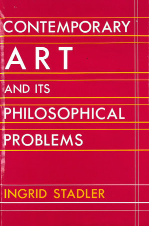 Contemporary Art and Its Philosophical Problems by Ingrid Stadler