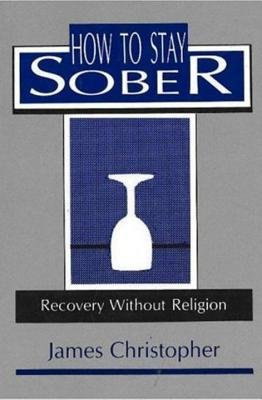 How to Stay Sober by James Christopher
